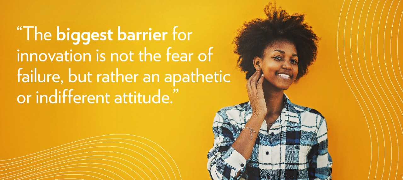 """The biggest barrier for innovation is not the fear of failure, but rather an apathetic or indifferent attitude."""